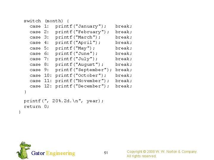 "switch (month) { case 1: printf(""January""); break; case 2: printf(""February""); break; case 3:"