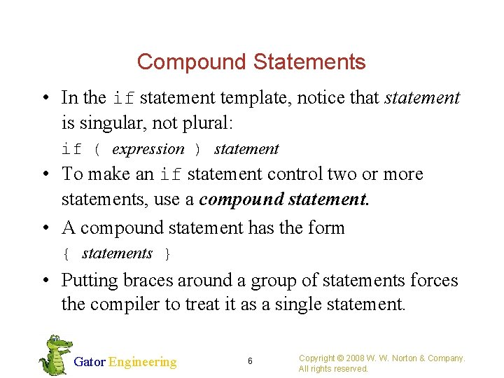 Compound Statements • In the if statement template, notice that statement is singular, not
