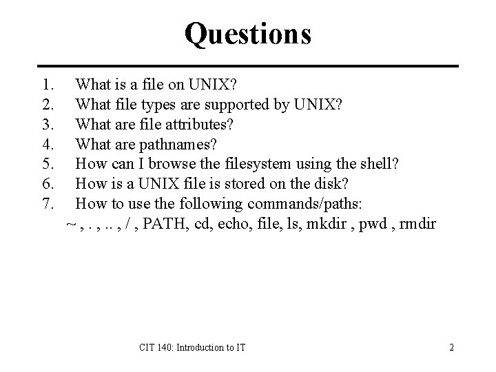 Questions 1. 2. 3. 4. 5. 6. 7. What is a file on UNIX?