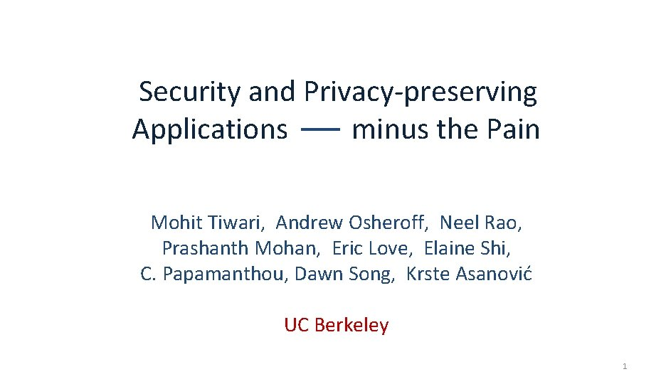 Security and Privacy-preserving Applications minus the Pain Mohit Tiwari, Andrew Osheroff, Neel Rao, Prashanth