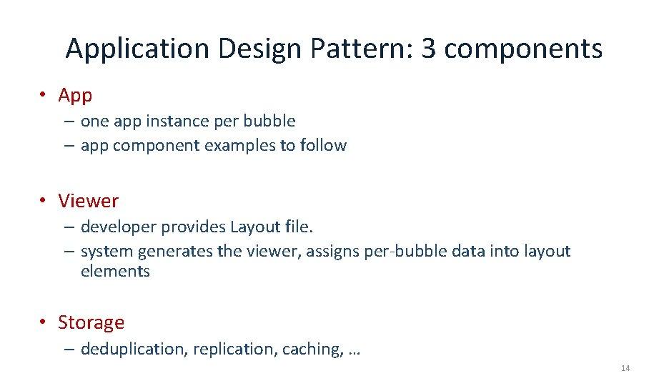 Application Design Pattern: 3 components • App – one app instance per bubble –