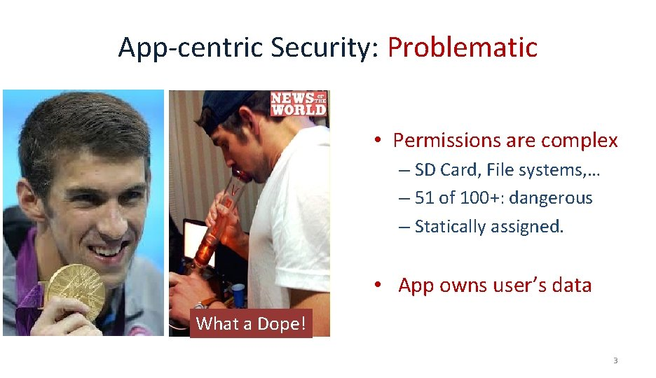 App-centric Security: Problematic • Permissions are complex – SD Card, File systems, … –