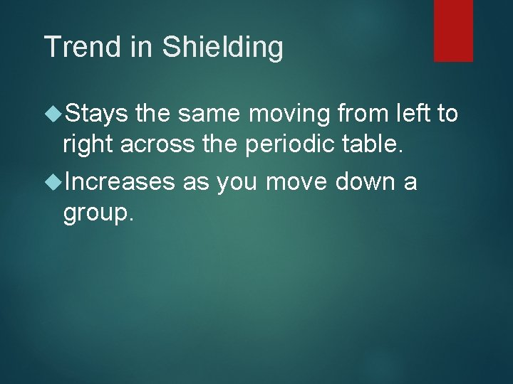 Trend in Shielding Stays the same moving from left to right across the periodic