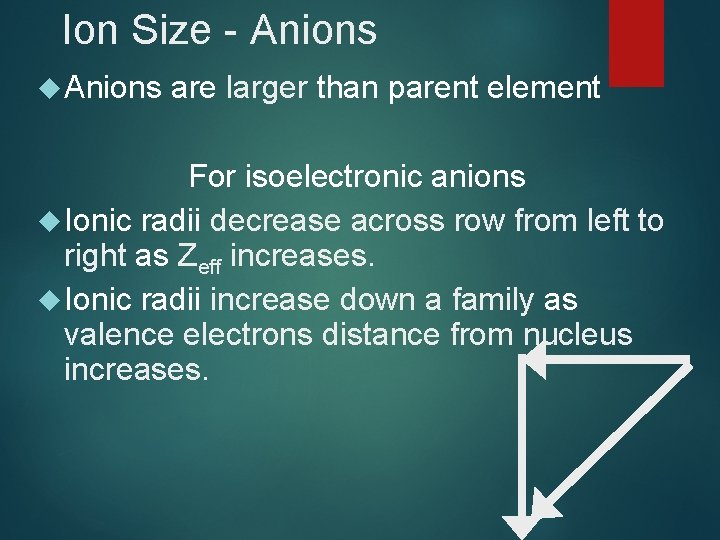 Ion Size - Anions are larger than parent element For isoelectronic anions Ionic radii