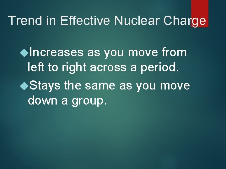 Trend in Effective Nuclear Charge Increases as you move from left to right across