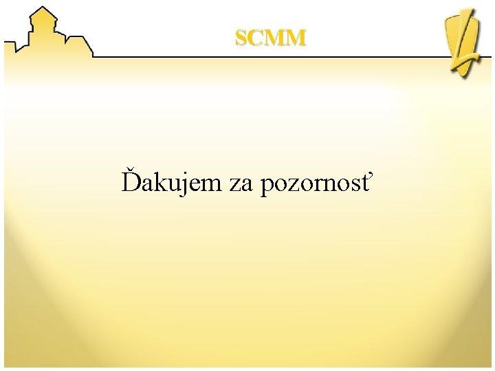 SCMM Ďakujem za pozornosť