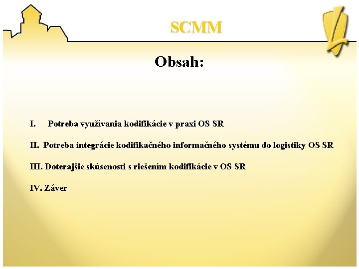 SCMM Obsah: I. Potreba využívania kodifikácie v praxi OS SR II. Potreba integrácie kodifikačného
