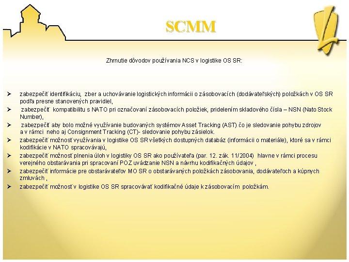 SCMM Zhrnutie dôvodov používania NCS v logistike OS SR: Ø Ø Ø Ø zabezpečiť