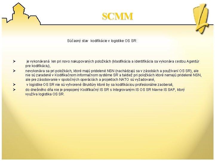 SCMM Súčasný stav kodifikácie v logistike OS SR: Ø Ø je vykonávaná len pri