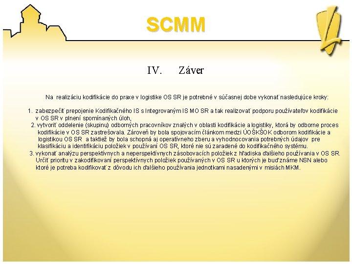 SCMM IV. Záver Na realizáciu kodifikácie do praxe v logistike OS SR je potrebné