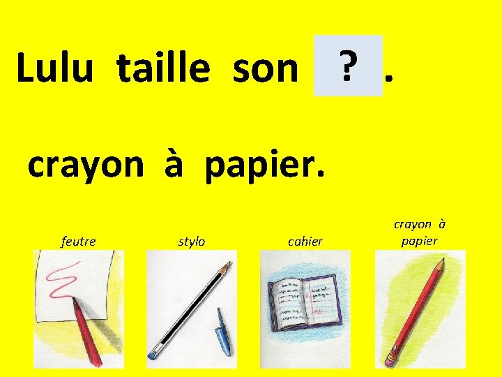 ? Lulu taille son . crayon à papier. feutre stylo cahier crayon à papier