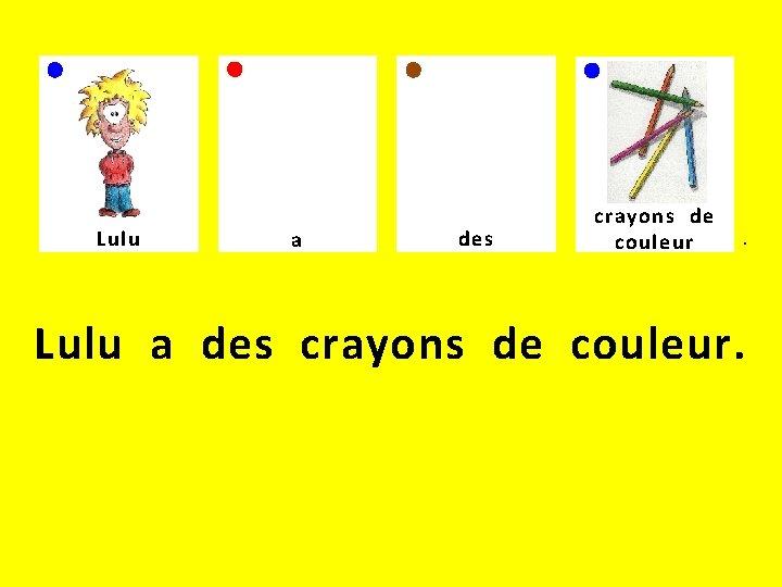 Lulu a des crayons de . couleur Lulu a des crayons de couleur.