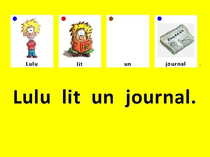 Lulu lit un journal. .