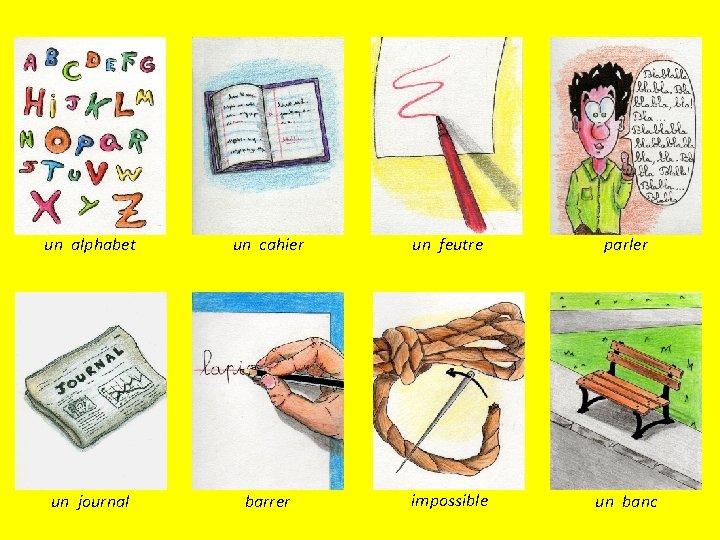 un alphabet un cahier un feutre parler un journal barrer impossible un banc