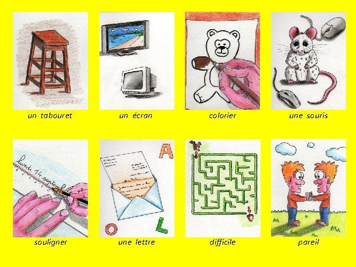 un tabouret un écran colorier une souris souligner une lettre difficile pareil