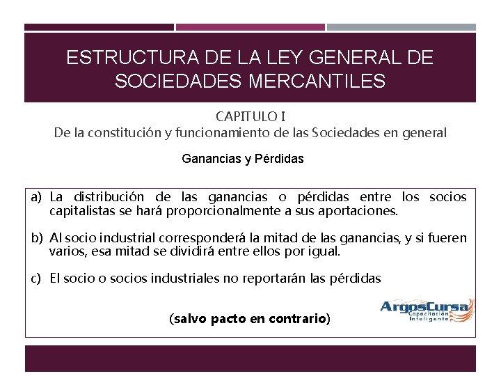 ESTRUCTURA DE LA LEY GENERAL DE SOCIEDADES MERCANTILES CAPITULO I De la constitución y