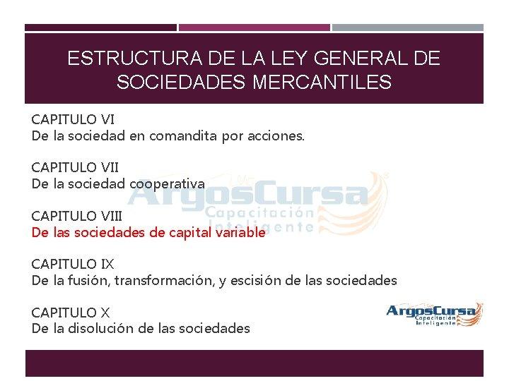 ESTRUCTURA DE LA LEY GENERAL DE SOCIEDADES MERCANTILES CAPITULO VI De la sociedad en