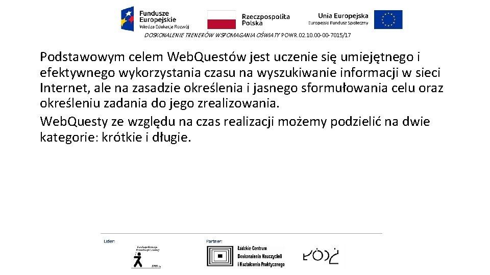 DOSKONALENIE TRENERÓW WSPOMAGANIA OŚWIATY POWR. 02. 10. 00 -00 -7015/17 Podstawowym celem Web. Questów