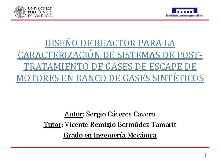 DISEÑO DE REACTOR PARA LA CARACTERIZACIÓN DE SISTEMAS DE POSTTRATAMIENTO DE GASES DE ESCAPE