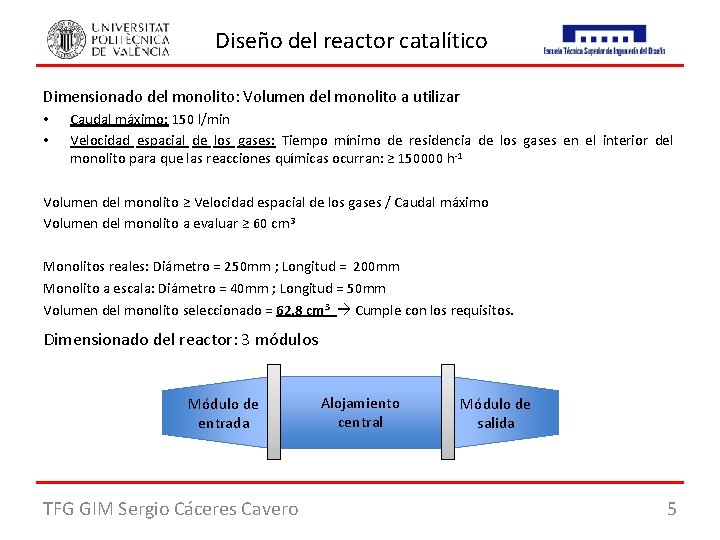 Diseño del reactor catalítico Dimensionado del monolito: Volumen del monolito a utilizar • •