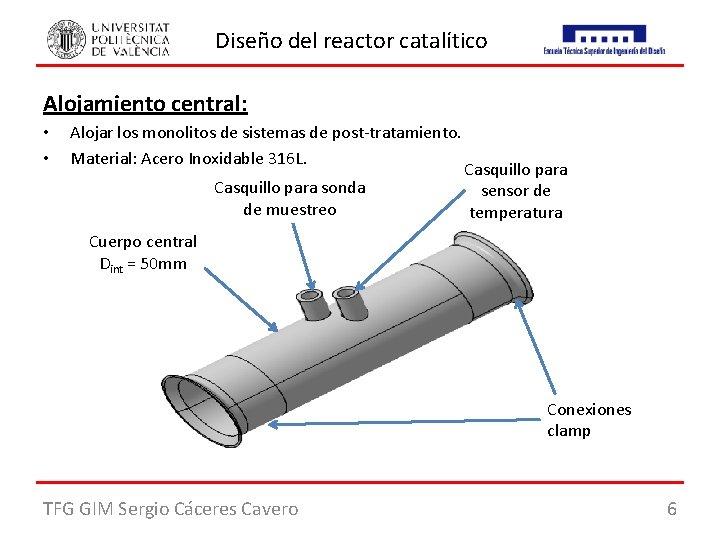 Diseño del reactor catalítico Alojamiento central: • • Alojar los monolitos de sistemas de