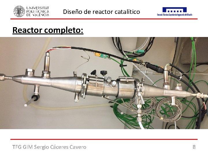 Diseño de reactor catalítico Reactor completo: TFG GIM Sergio Cáceres Cavero 8