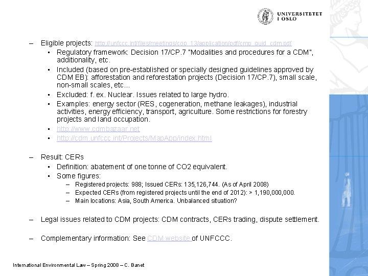 "– Eligible projects: http: //unfccc. int/files/meetings/cop_13/application/pdf/cmp_guid_cdm. pdf • Regulatory framework: Decision 17/CP. 7 ""Modalities"