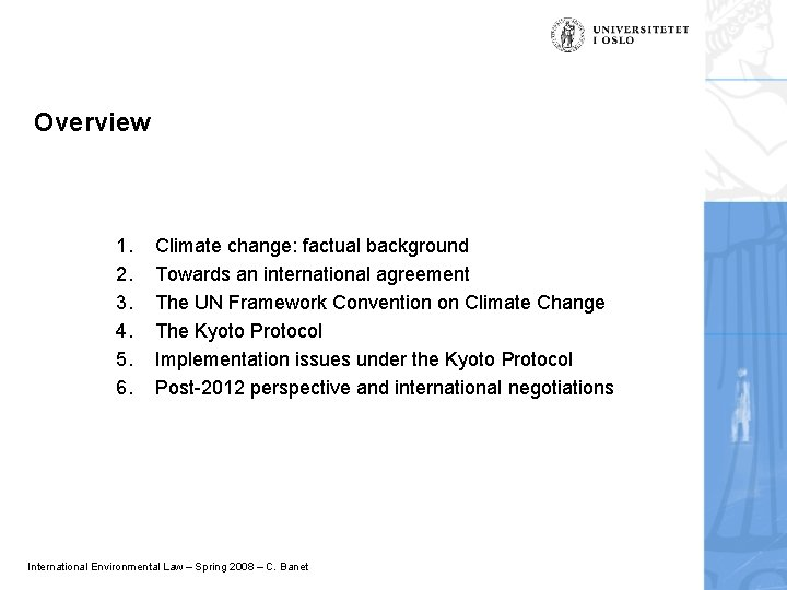 Overview 1. 2. 3. 4. 5. 6. Climate change: factual background Towards an international