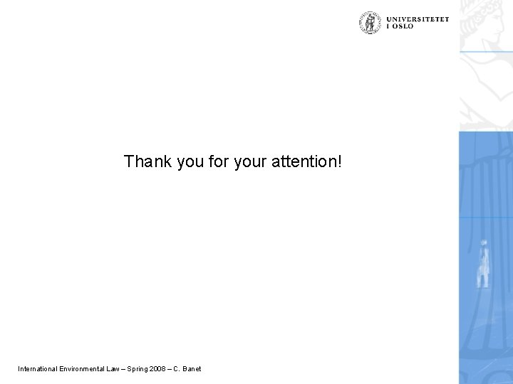 Thank you for your attention! International Environmental Law – Spring 2008 – C. Banet