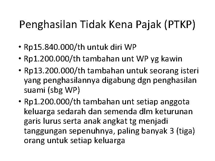 Penghasilan Tidak Kena Pajak (PTKP) • Rp 15. 840. 000/th untuk diri WP •