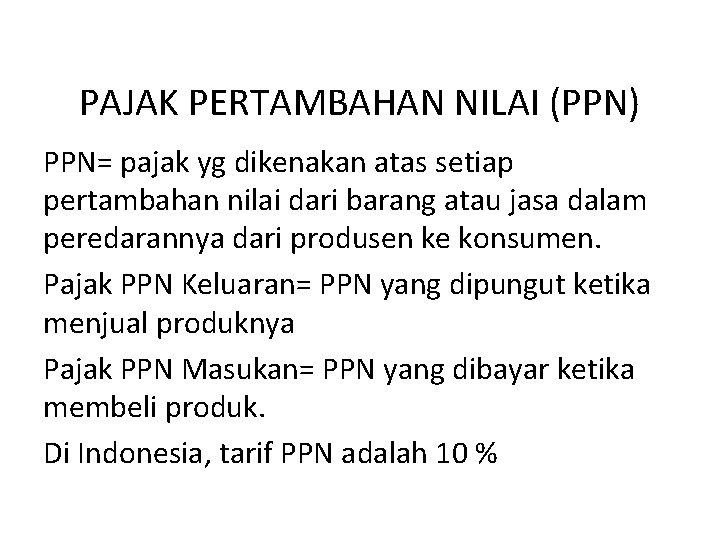 PAJAK PERTAMBAHAN NILAI (PPN) PPN= pajak yg dikenakan atas setiap pertambahan nilai dari barang