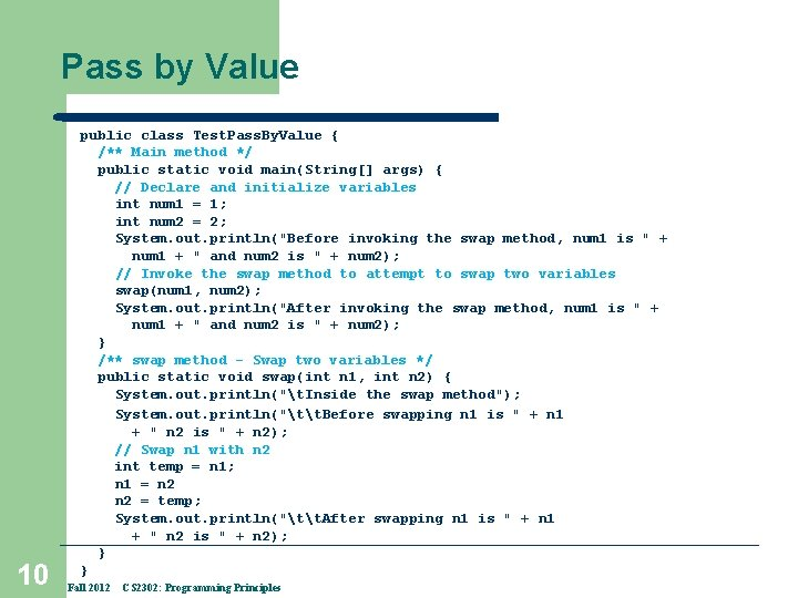 Pass by Value 10 public class Test. Pass. By. Value { /** Main method