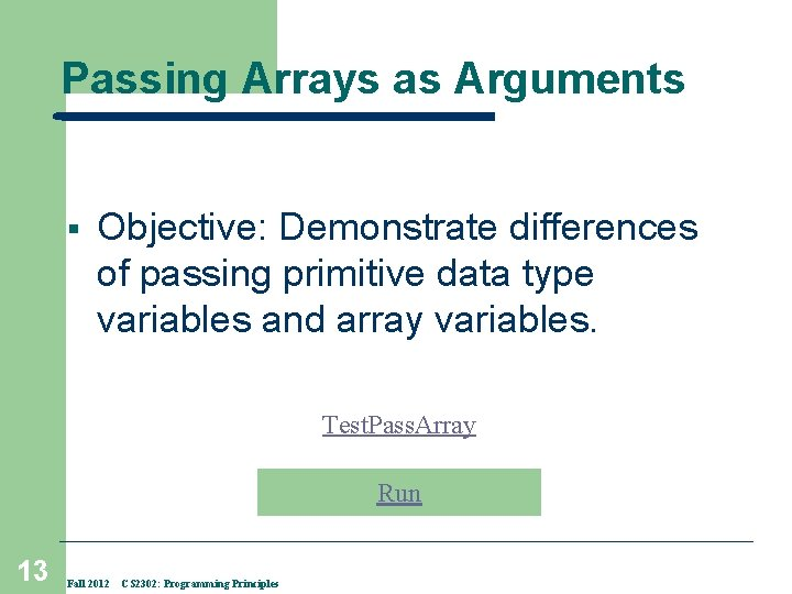 Passing Arrays as Arguments § Objective: Demonstrate differences of passing primitive data type variables