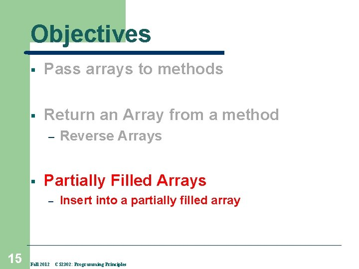 Objectives § Pass arrays to methods § Return an Array from a method –