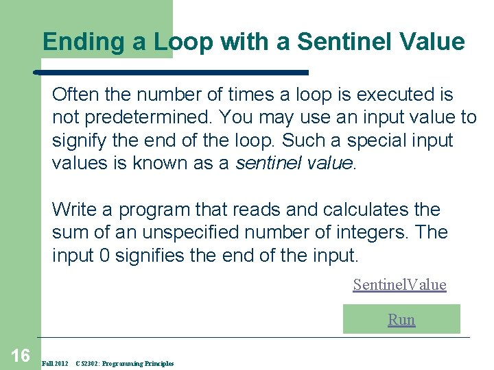 Ending a Loop with a Sentinel Value Often the number of times a loop