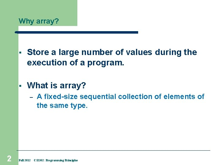 Why array? § Store a large number of values during the execution of a