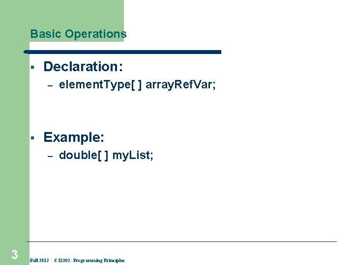 Basic Operations § Declaration: – § Example: – 3 element. Type[ ] array. Ref.