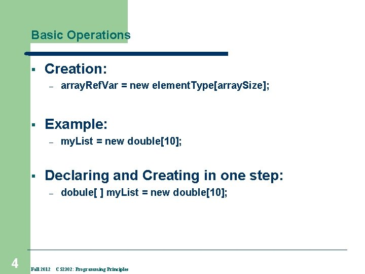 Basic Operations § Creation: – § Example: – § my. List = new double[10];