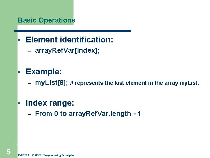 Basic Operations § Element identification: – § Example: – § my. List[9]; // represents