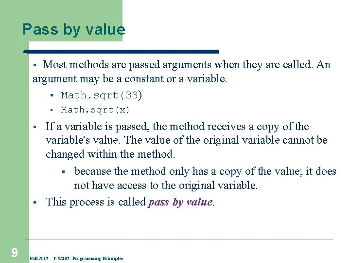 Pass by value Most methods are passed arguments when they are called. An argument