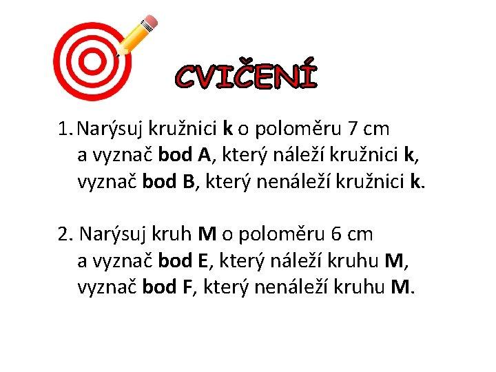 1. Narýsuj kružnici k o poloměru 7 cm a vyznač bod A, který náleží