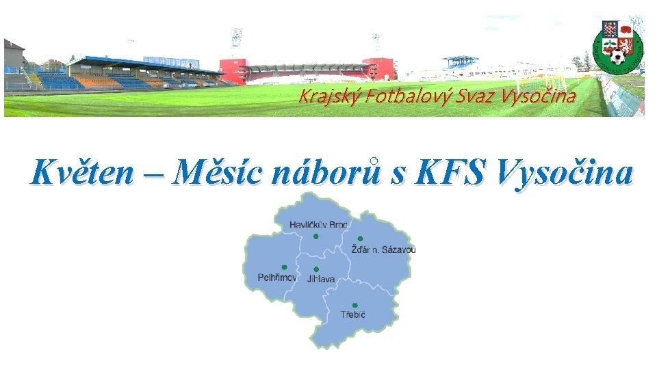 Krajský Fotbalový Svaz Vysočina Květen – Měsíc náborů s KFS Vysočina