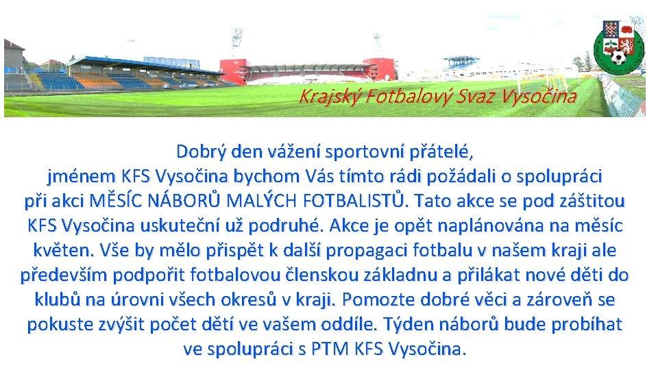 Krajský Fotbalový Svaz Vysočina Dobrý den vážení sportovní přátelé, jménem KFS Vysočina bychom Vás