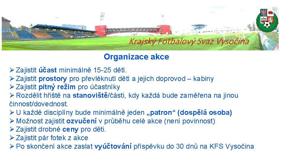 Krajský Fotbalový Svaz Vysočina Organizace akce Ø Zajistit účast minimálně 15 -25 dětí. Ø