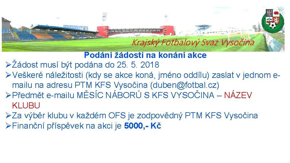 Krajský Fotbalový Svaz Vysočina Podání žádosti na konání akce ØŽádost musí být podána do