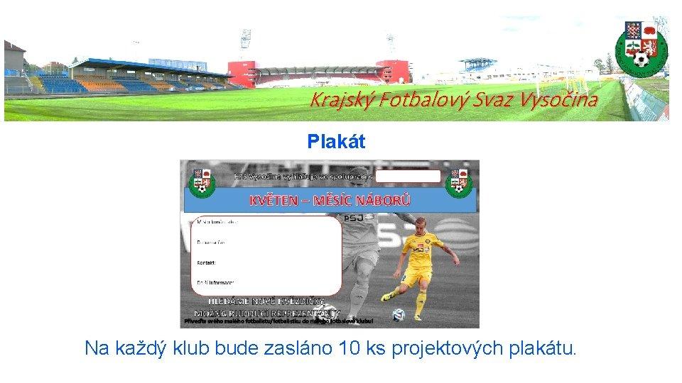 Krajský Fotbalový Svaz Vysočina Plakát Na každý klub bude zasláno 10 ks projektových plakátu.