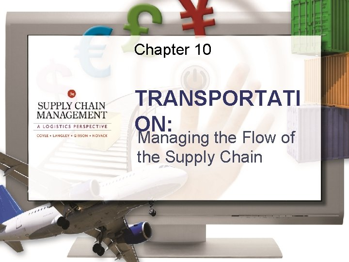 Chapter 10 TRANSPORTATI ON: Managing the Flow of the Supply Chain