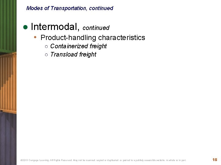 Modes of Transportation, continued ● Intermodal, continued • Product-handling characteristics ○ Containerized freight ○