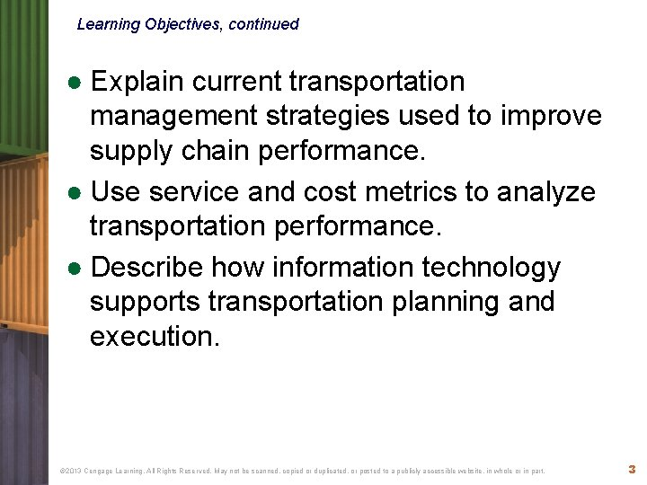 Learning Objectives, continued ● Explain current transportation management strategies used to improve supply chain