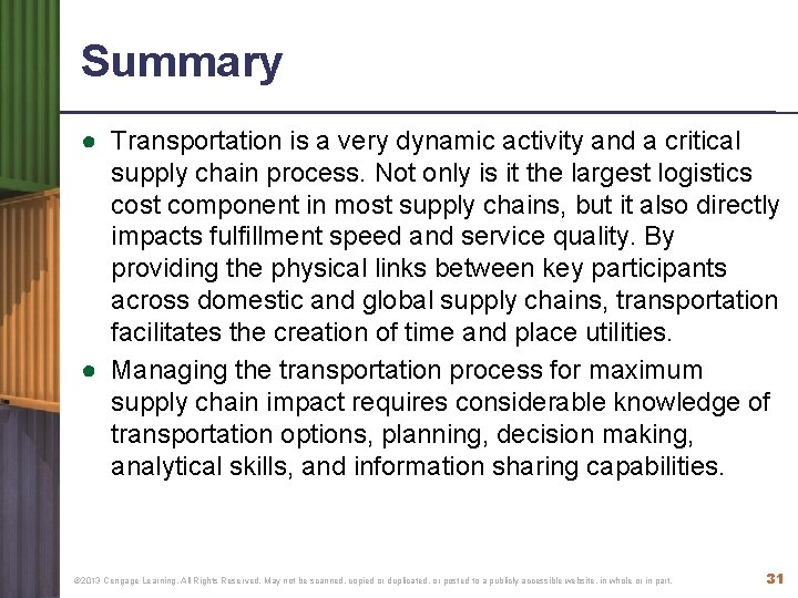 Summary ● Transportation is a very dynamic activity and a critical supply chain process.